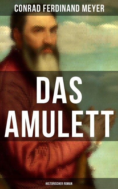 Das Amulett: Historischer Roman - Conrad Ferdinand Meyer