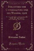 Bibliothek der Unterhaltung und des Wissens, 1916, Vol. 7 - Unknown Author