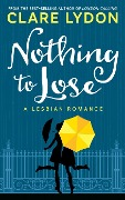 Nothing To Lose: A Lesbian Romance - Clare Lydon