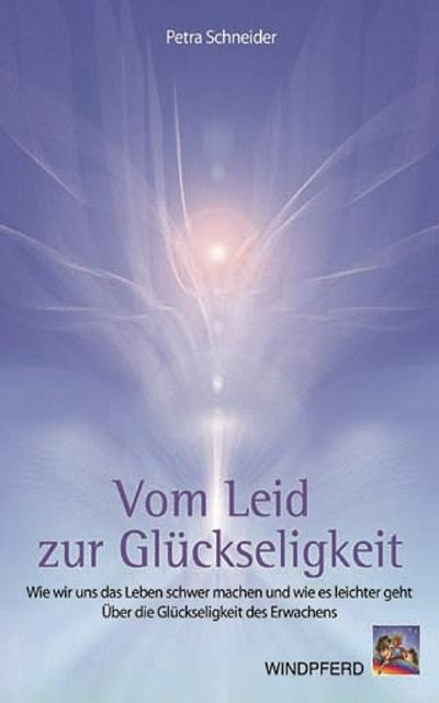 Vom Leid zur Glückseligkeit - Petra Schneider
