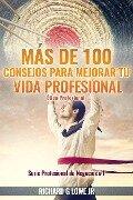 Más de 100 Consejos para Mejorar Tu Vida Profesional: Ética Profesional - Richard G Lowe Jr