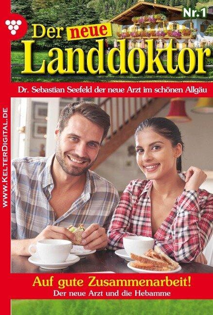 Der neue Landdoktor 1 - Arztroman - Tessa Hofreiter