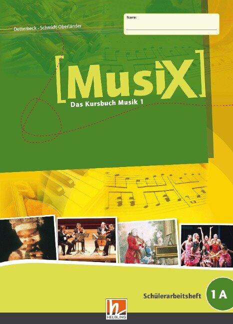 MusiX 1. Schülerarbeitsheft 1 A - Markus Detterbeck, Gero Schmidt-Oberländer