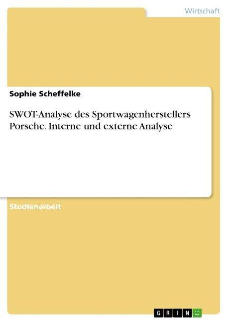 SWOT-Analyse des Sportwagenherstellers Porsche. Interne und externe Analyse - Sophie Scheffelke
