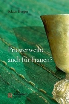 Priesterweihe auch für Frauen? - Klaus Berger