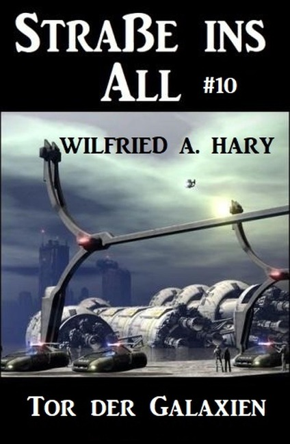 Straße ins All 10: Tor der Galaxien - Wilfried A. Hary