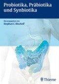 Probiotika, Präbiotika und Synbiotika - Stephan C. Bischoff
