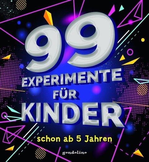 99 Experimente für Kinder schon ab 5 Jahre -