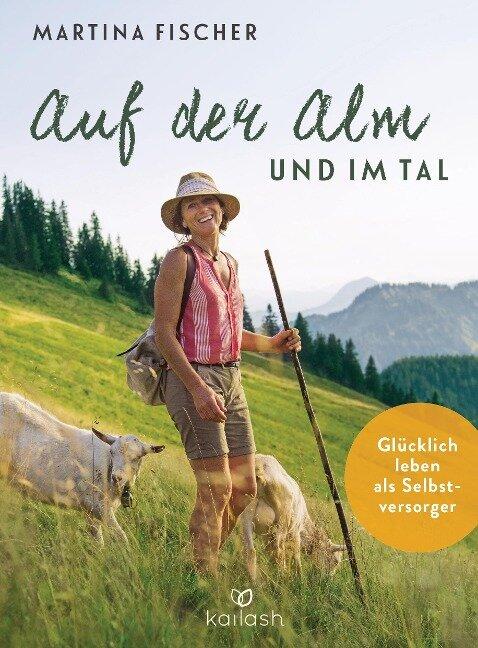 Auf der Alm und im Tal - Martina Fischer, Dorothea Steinbacher
