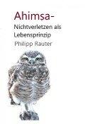 Ahimsa - Nichtverletzen als Lebensprinzip - Philipp Rauter