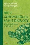 Die 7 Geheimnisse der Schildkröte - Aljoscha A. Schwarz, Ronald P. Schweppe