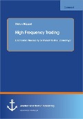 High Frequency Trading: Economic Necessity or Threat to the Economy? - Stefan Höppel