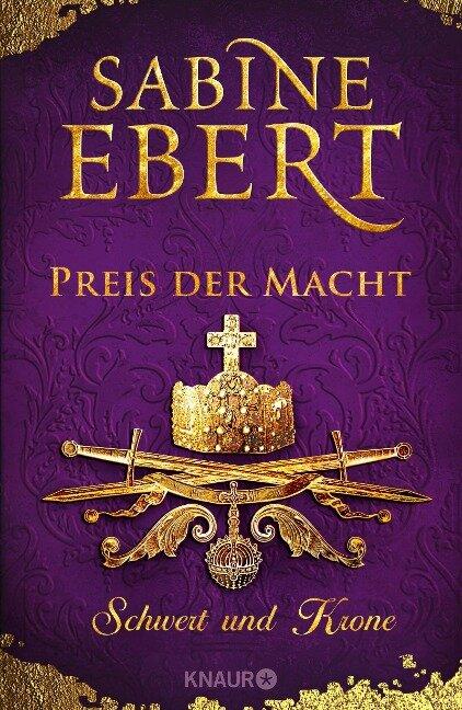 Schwert und Krone - Preis der Macht - Sabine Ebert