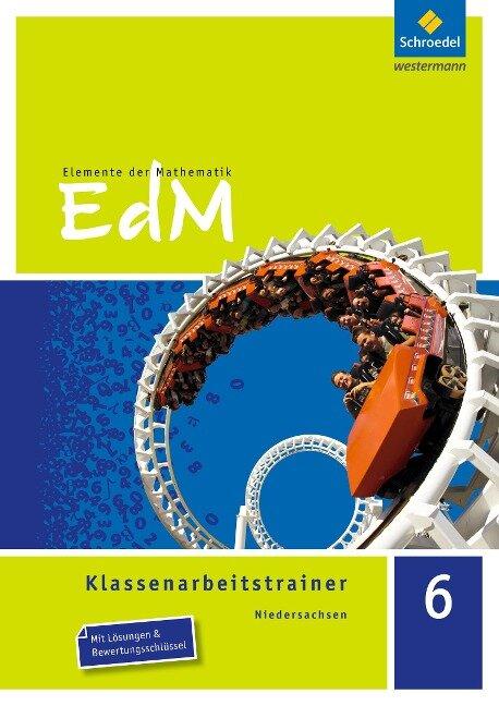 Elemente der Mathematik Klassenarbeitstrainer 6. Niedersachsen - Rachid El Araari, Dirk Schulze