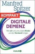 Digitale Demenz - Wie wir uns und unsere Kinder um den Verstand bringen - Manfred Spitzer