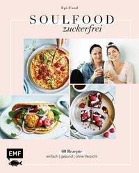 Soulfood Zuckerfrei - Felicitas Riederle, Alexandra Stech