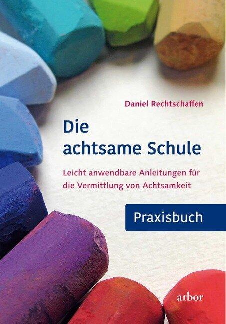 Die achtsame Schule - Praxisbuch - Daniel Rechtschaffen