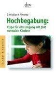 Hochbegabung: Tipps für den Umgang mit fast normalen Kindern - Christiane Alvarez