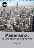 Panorama. XL Ansichten aus aller Welt (Wandkalender 2018 DIN A3 hoch) Dieser erfolgreiche Kalender wurde dieses Jahr mit gleichen Bildern und aktualisiertem Kalendarium wiederveröffentlicht. - Uwe Bade