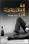 Ma cinquieme vie - Elisa Vix