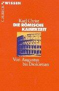 Die Römische Kaiserzeit - Karl Christ