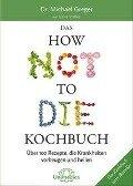 Das HOW NOT TO DIE Kochbuch - Michael Greger