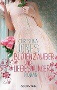 Blütenzauber und Liebeswunder - Christina Jones