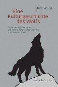 Eine Kulturgeschichte des Wolfs - Rainer Schöller