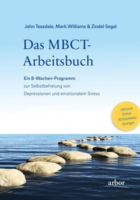 Das MBCT-Arbeitsbuch - John Teasdale, Mark Williams, Zindel Segal