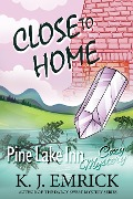 Close to Home (Pine Lake Inn, #4) - K. J. Emrick