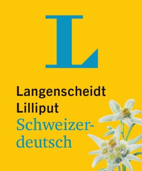 Langenscheidt Lilliput Schweizerdeutsch - im Mini-Format -