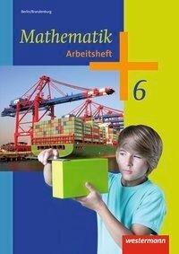 Mathematik 6. Arbeitsheft. 5. und 6. Schuljahr. Berlin und Brandenburg -