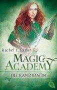 Magic Academy - Die Kandidatin - Rachel E. Carter