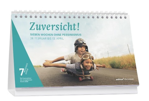 Zuversicht! - Sieben Wochen ohne Pessimismus. Tagestischkalender 2020 -