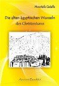 Die alten ägyptischen Wurzeln des Christentums - Moustafa Gadalla