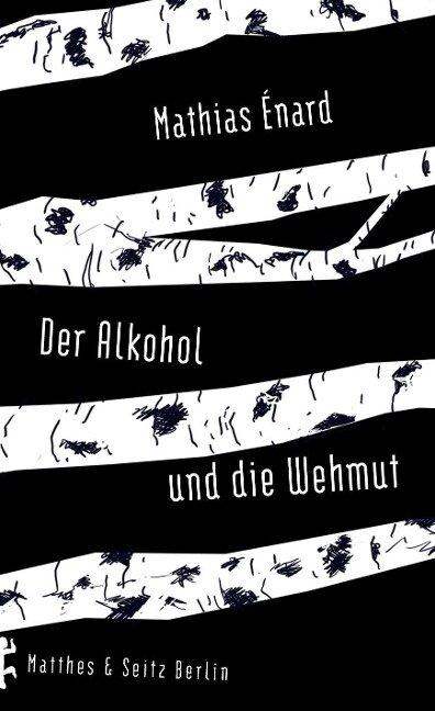Der Alkohol und die Wehmut - Mathias Énard
