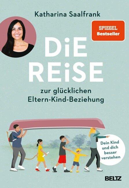 Die Reise zur glücklichen Eltern-Kind-Beziehung - Katharina Saalfrank