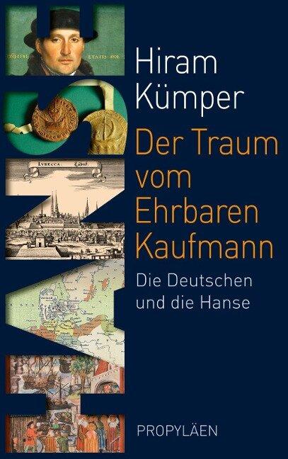 Der Traum vom Ehrbaren Kaufmann - Hiram Kümper