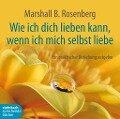 Wie ich dich lieben kann, wenn ich mich selbst liebe - Marshall B. Rosenberg