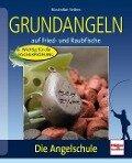 Die Angelschule: Grundangeln - Maximilian Seitner
