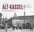 Alt-Kassel - Bilder, die Geschichte erzählen - Frank-Roland Klaube