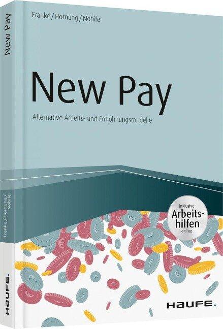 New Pay - Alternative Arbeits- und Entlohnungsmodelle - inkl. Arbeitshilfen online - Sven Franke, Stefanie Hornung, Nadine Nobile