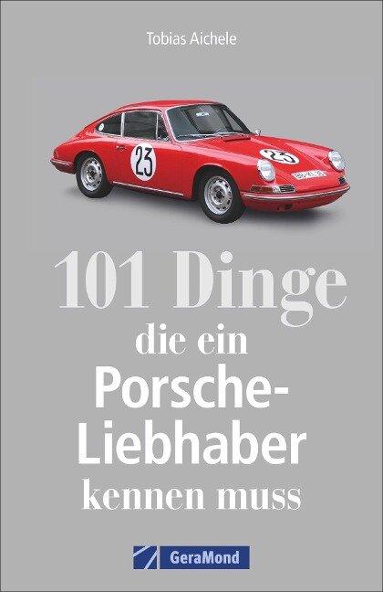 101 Dinge, die ein Porsche-Liebhaber kennen muss - Tobias Aichele
