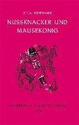 Nussknacker und Mausekönig - Ernst Theodor Amadeus Hoffmann