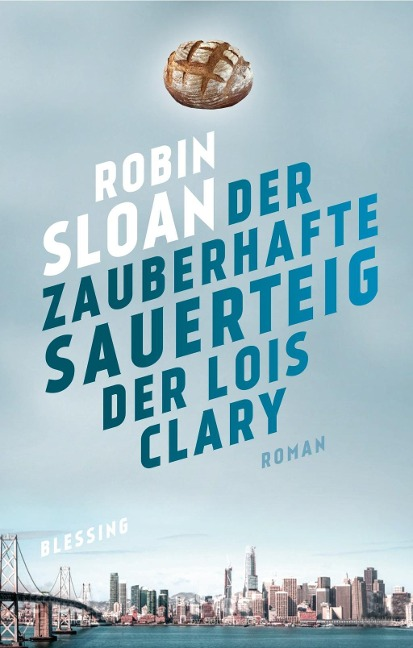 Der zauberhafte Sauerteig der Lois Clary - Robin Sloan