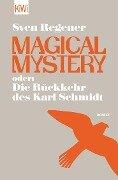Magical Mystery oder: Die Rückkehr des Karl Schmidt - Sven Regener