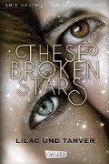 These Broken Stars. Lilac und Tarver - Amie Kaufman, Meagan Spooner