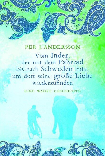 Vom Inder, der mit dem Fahrrad bis nach Schweden fuhr... - Per J. Andersson