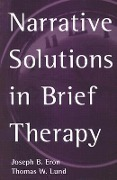Narrative Solutions In Brief Therapy - Joseph B. Eron, Thomas W. Lund