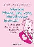 Warum Mama eine rosa Handtasche braucht - Stephanie Schneider